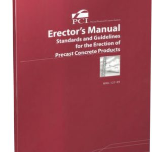 Erectors Manual Standards and Guidelines for the Erection of Precast Concrete Products